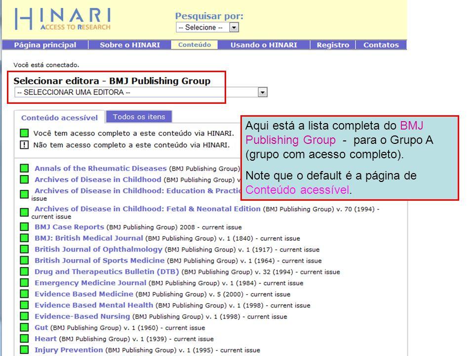 Aqui está a lista completa do BMJ Publishing Group - para o Grupo A (grupo com acesso completo). Note que o default é a página de Conteúdo acessível.