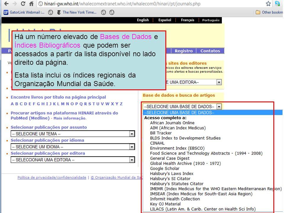 Other full text sources Há um número elevado de Bases de Dados e Índices Bibliográficos que podem ser acessados a partir da lista disponível no lado d