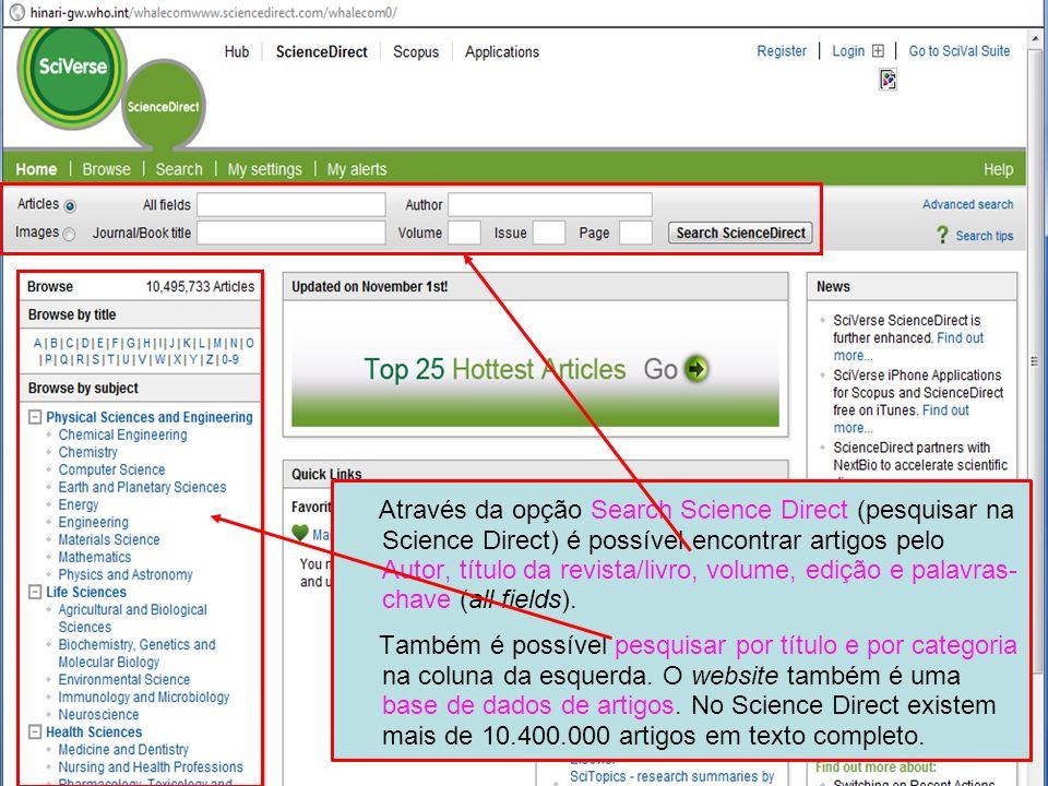 Searching – Science Direct Através da opção Search Science Direct (pesquisar na Science Direct) é possível encontrar artigos pelo Autor, título da rev