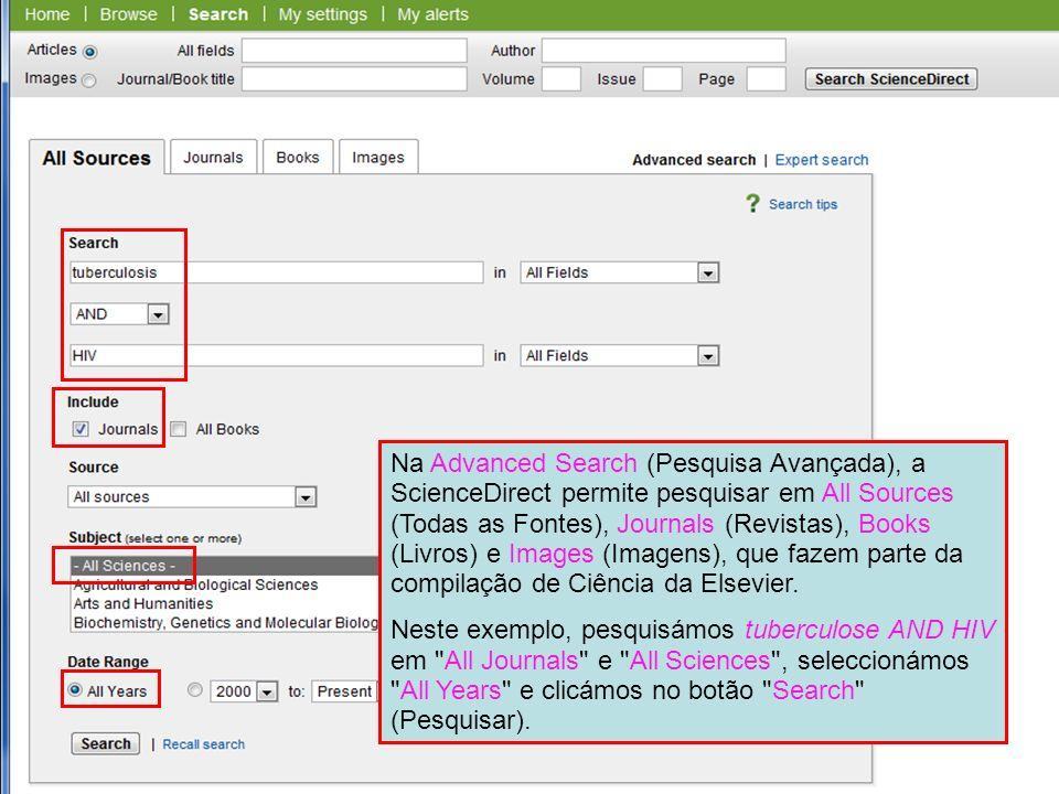 Science Direct 2 Na Advanced Search (Pesquisa Avançada), a ScienceDirect permite pesquisar em All Sources (Todas as Fontes), Journals (Revistas), Book