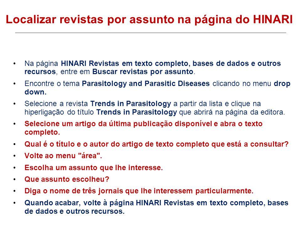 Na página HINARI Revistas em texto completo, bases de dados e outros recursos, entre em Buscar revistas por assunto. Encontre o tema Parasitology and