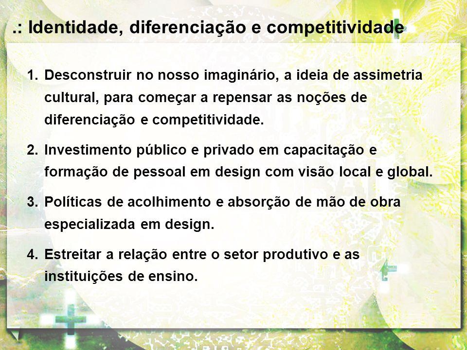 1.Desconstruir no nosso imaginário, a ideia de assimetria cultural, para começar a repensar as noções de diferenciação e competitividade. 2.Investimen