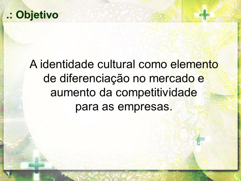 A identidade cultural como elemento de diferenciação no mercado e aumento da competitividade para as empresas..: Objetivo