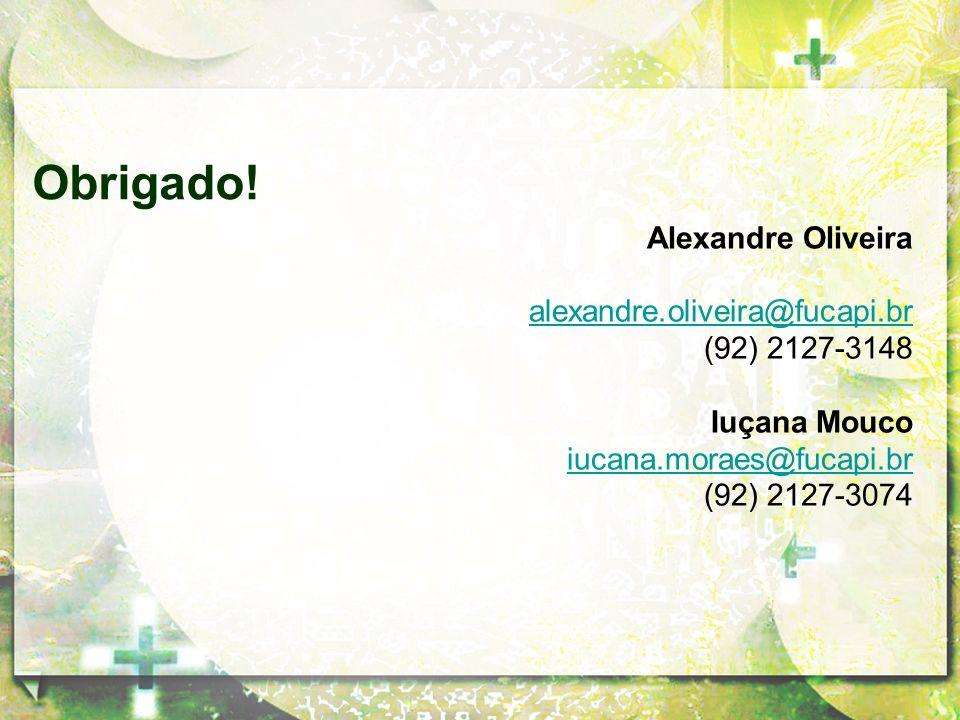 Alexandre Oliveira alexandre.oliveira@fucapi.br (92) 2127-3148 Iuçana Mouco iucana.moraes@fucapi.br (92) 2127-3074 Obrigado!