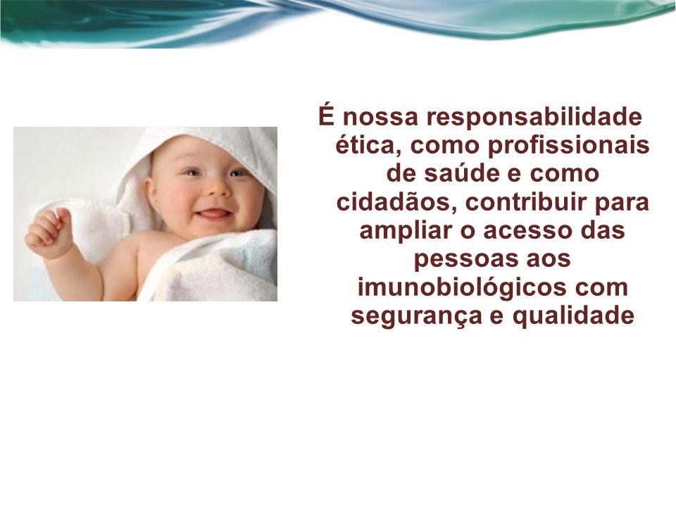 É nossa responsabilidade ética, como profissionais de saúde e como cidadãos, contribuir para ampliar o acesso das pessoas aos imunobiológicos com segurança e qualidade