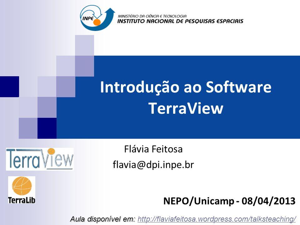 Introdução ao Software TerraView NEPO/Unicamp - 08/04/2013 Aula disponível em: Aula disponível em: http://flaviafeitosa.wordpress.com/talksteaching/http://flaviafeitosa.wordpress.com/talksteaching/ Flávia Feitosa flavia@dpi.inpe.br