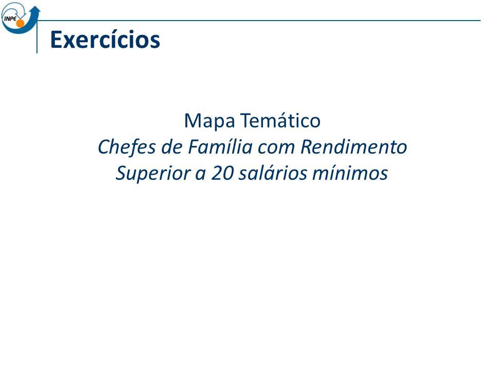 Exercícios Mapa Temático Chefes de Família com Rendimento Superior a 20 salários mínimos