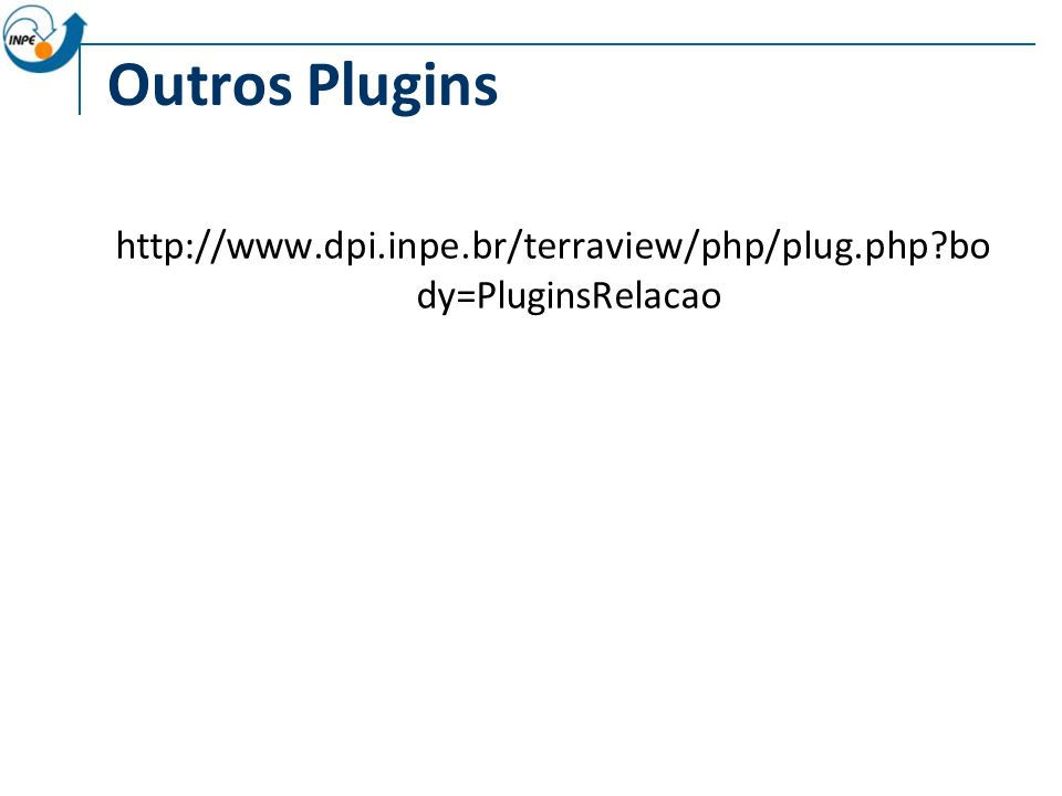 Outros Plugins http://www.dpi.inpe.br/terraview/php/plug.php?bo dy=PluginsRelacao