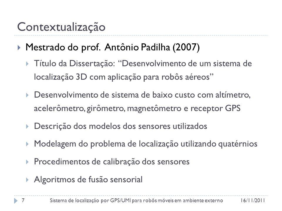 Estado atual do projeto Figura 12 – Testes de alimentação da placa e conectividade das trilhas 16/11/2011Sistema de localização por GPS/UMI para robôs móveis em ambiente externo18