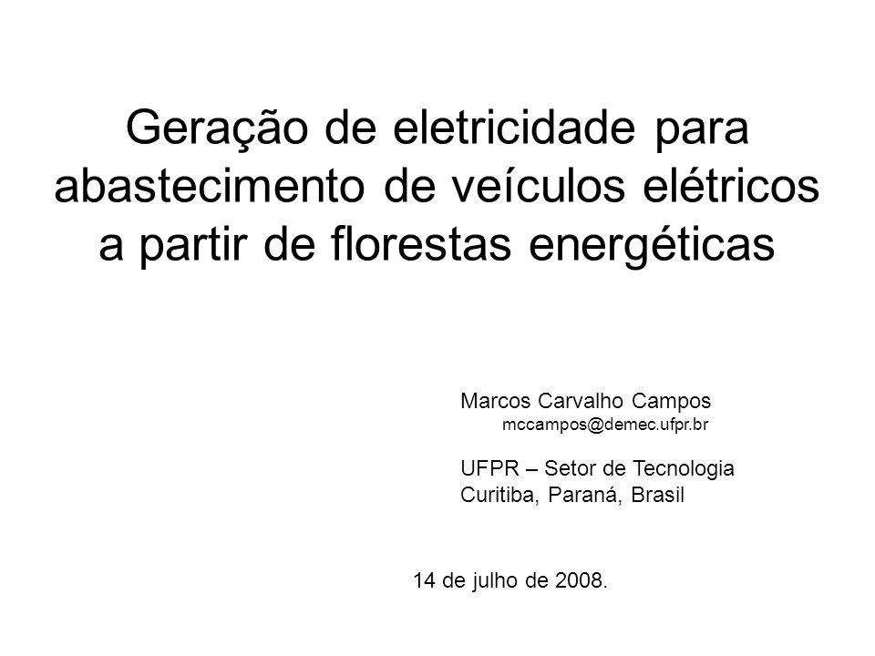 Geração de eletricidade para abastecimento de veículos elétricos a partir de florestas energéticas Marcos Carvalho Campos mccampos@demec.ufpr.br UFPR – Setor de Tecnologia Curitiba, Paraná, Brasil 14 de julho de 2008.
