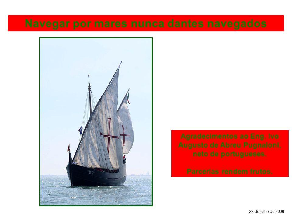 Navegar por mares nunca dantes navegados 22 de julho de 2008.