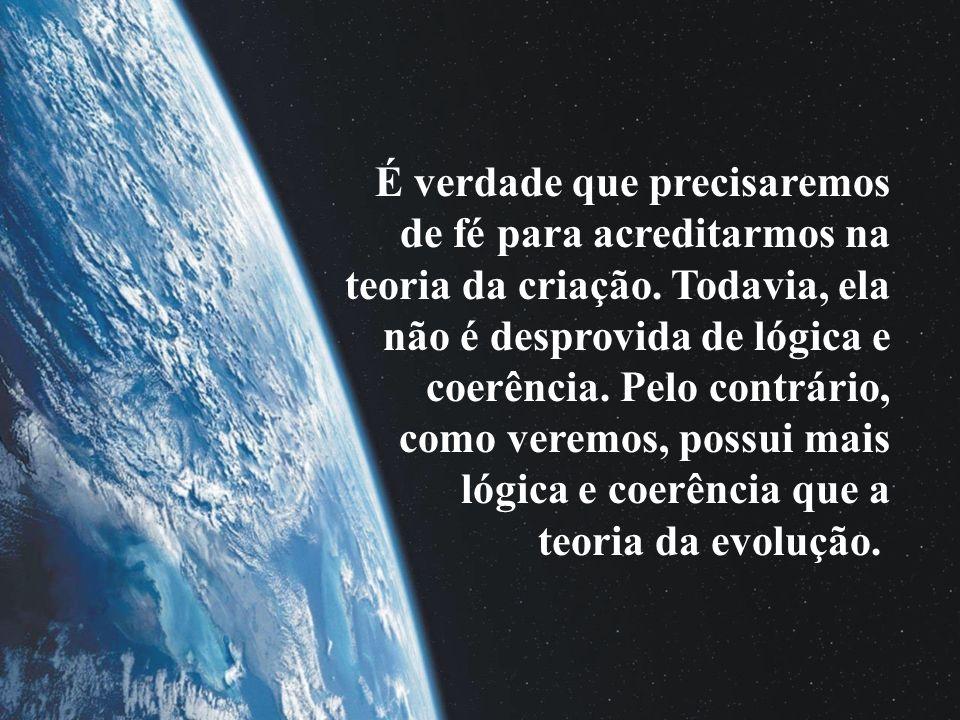 É verdade que precisaremos de fé para acreditarmos na teoria da criação.