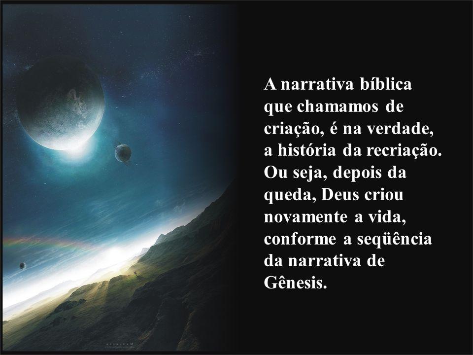 A narrativa bíblica que chamamos de criação, é na verdade, a história da recriação.