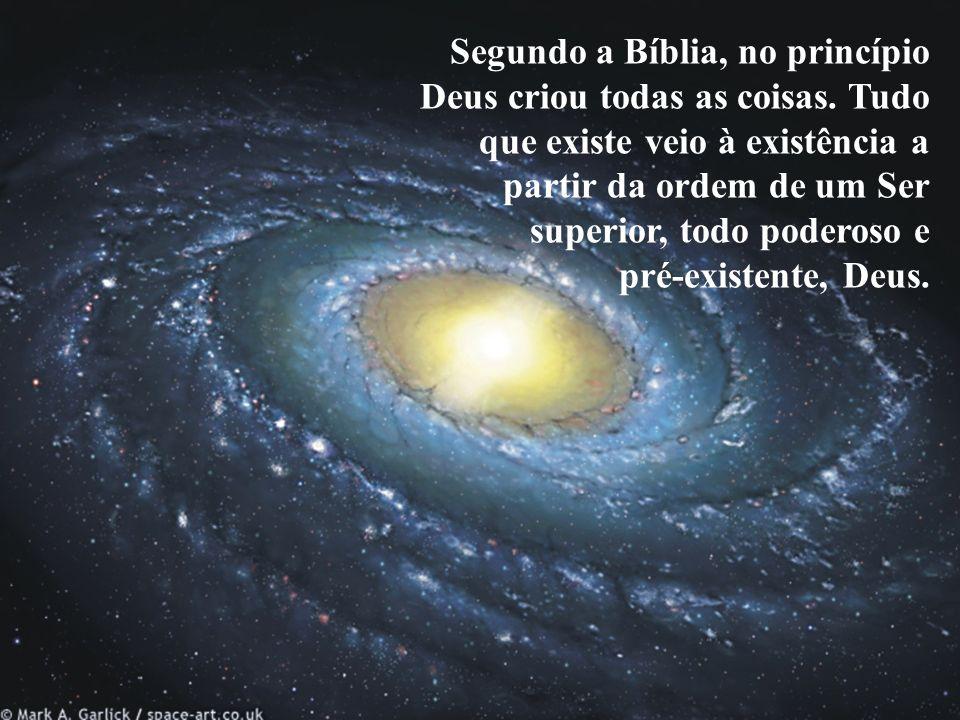 Segundo a Bíblia, no princípio Deus criou todas as coisas.