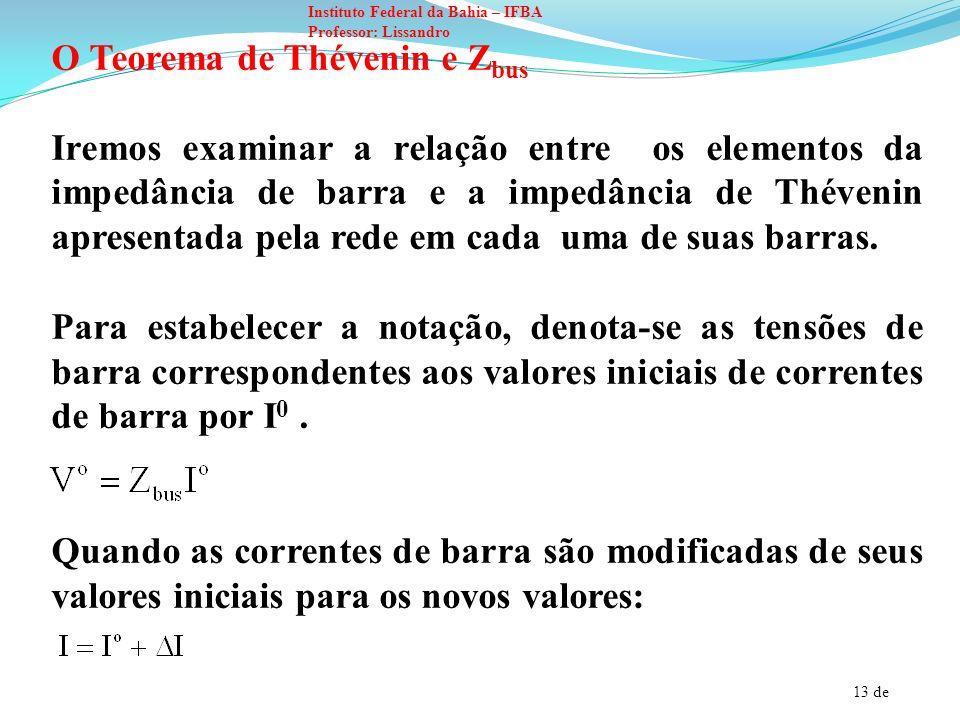 14 de Instituto Federal da Bahia – IFBA Professor: Lissandro As novas tensões de barra são fornecidas pelo princípio da superposição: Em que representa as variações nas tensões de barra de seus valores originais.