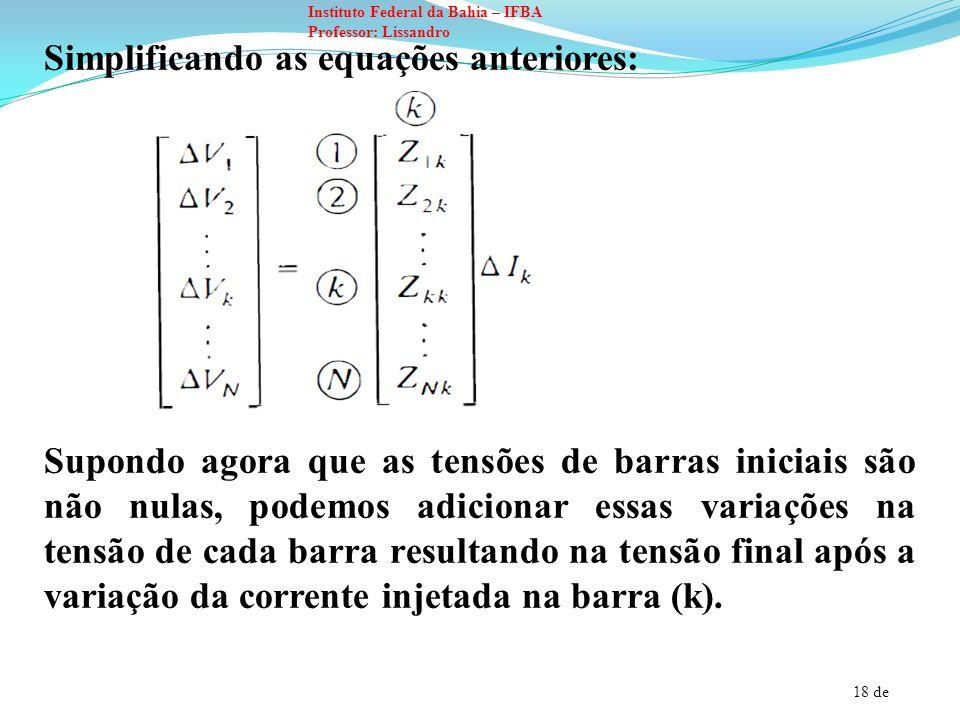 18 de Instituto Federal da Bahia – IFBA Professor: Lissandro Simplificando as equações anteriores: Supondo agora que as tensões de barras iniciais são