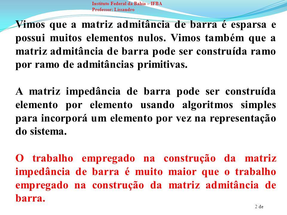 2 de Instituto Federal da Bahia – IFBA Professor: Lissandro Vimos que a matriz admitância de barra é esparsa e possui muitos elementos nulos. Vimos ta