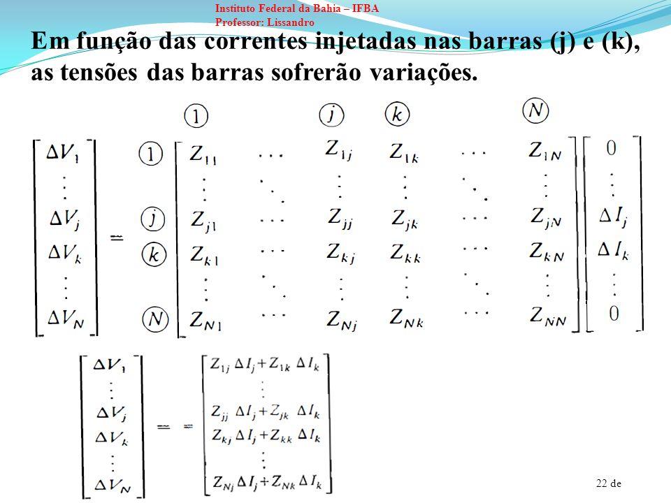 22 de Instituto Federal da Bahia – IFBA Professor: Lissandro Em função das correntes injetadas nas barras (j) e (k), as tensões das barras sofrerão va