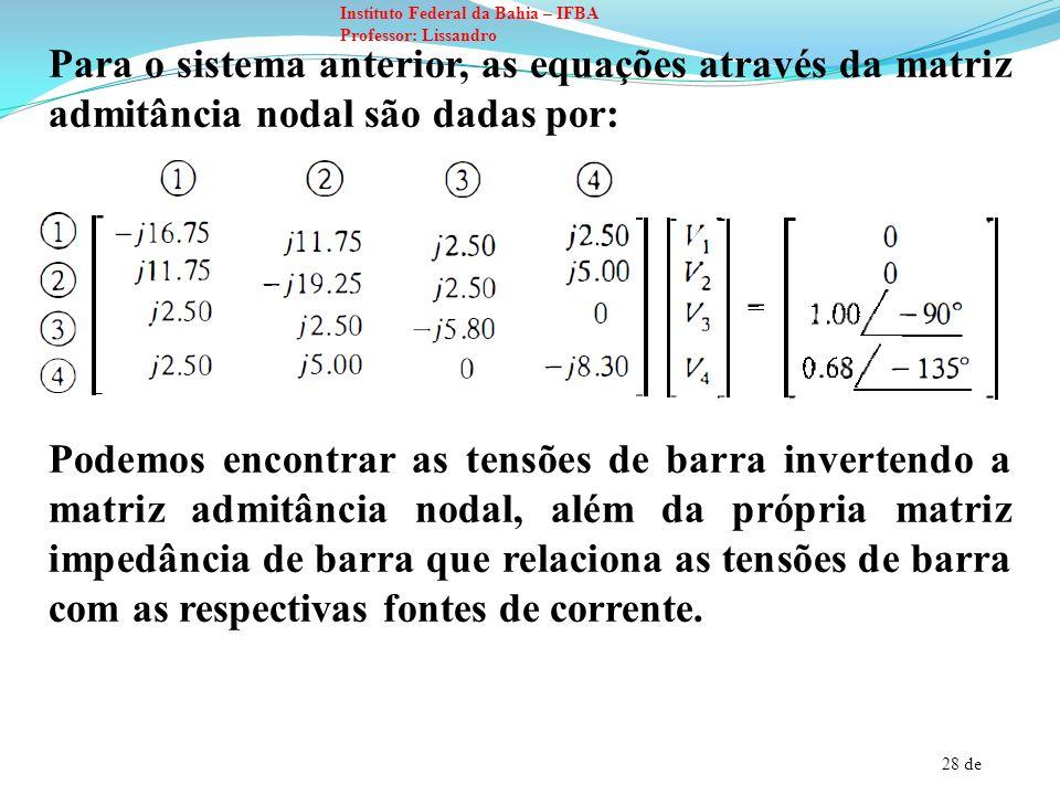 28 de Instituto Federal da Bahia – IFBA Professor: Lissandro Para o sistema anterior, as equações através da matriz admitância nodal são dadas por: Po