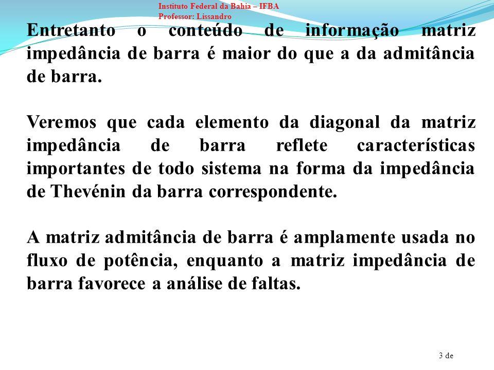 4 de Instituto Federal da Bahia – IFBA Professor: Lissandro A matriz impedância e a matriz admitância de barra Por definição: Para uma rede de três nós independentes a forma padrão é: Para compreender o significado físico das várias impedâncias da matriz, faremos uma comparação com a admitância de barra.