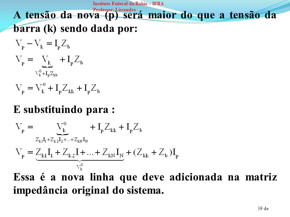 39 de Instituto Federal da Bahia – IFBA Professor: Lissandro A tensão da nova (p) será maior do que a tensão da barra (k) sendo dada por: E substituin