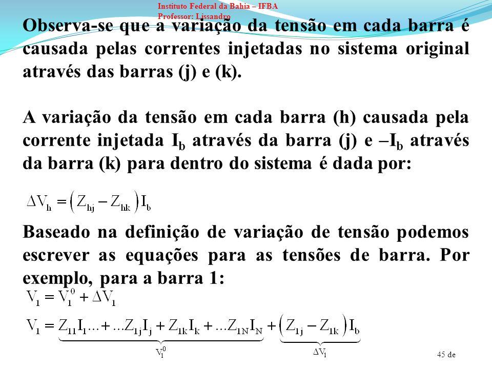 45 de Instituto Federal da Bahia – IFBA Professor: Lissandro Observa-se que a variação da tensão em cada barra é causada pelas correntes injetadas no