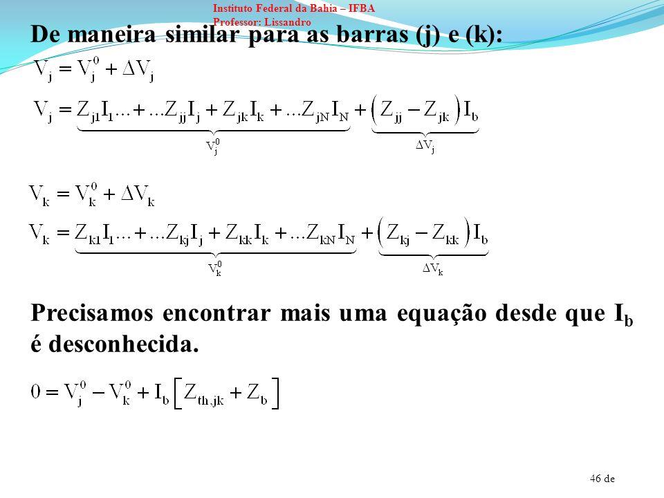 46 de Instituto Federal da Bahia – IFBA Professor: Lissandro De maneira similar para as barras (j) e (k): Precisamos encontrar mais uma equação desde