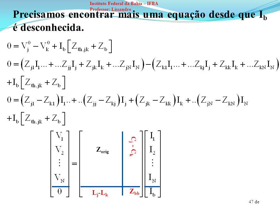 47 de Instituto Federal da Bahia – IFBA Professor: Lissandro Precisamos encontrar mais uma equação desde que I b é desconhecida. Z orig L j -L k C j -