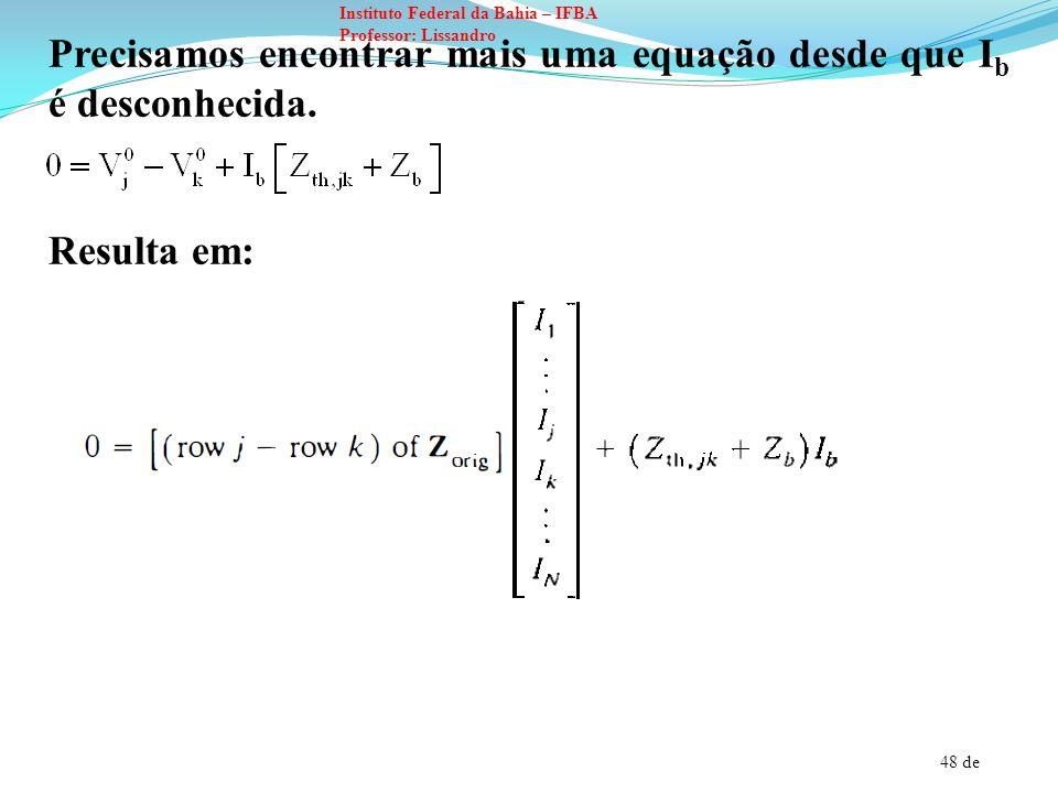 48 de Instituto Federal da Bahia – IFBA Professor: Lissandro Precisamos encontrar mais uma equação desde que I b é desconhecida. Resulta em:
