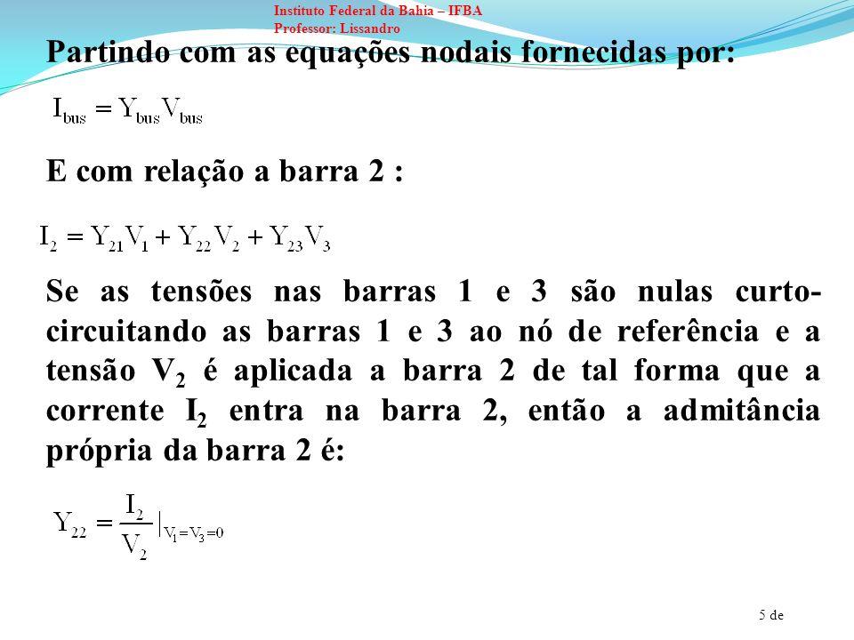 6 de Instituto Federal da Bahia – IFBA Professor: Lissandro A admitância própria de uma barra particular deve ser medida colocando em curto todas as barras e então encontrando a razão entre a corrente injetada na barra pela tensão aplicada na mesma.