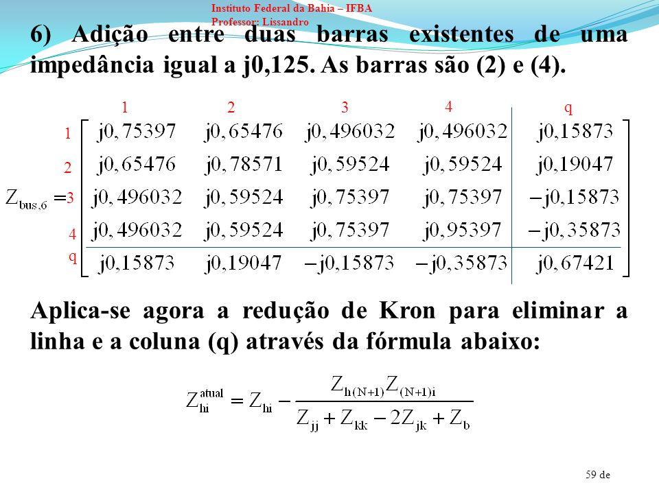 59 de Instituto Federal da Bahia – IFBA Professor: Lissandro 6) Adição entre duas barras existentes de uma impedância igual a j0,125. As barras são (2