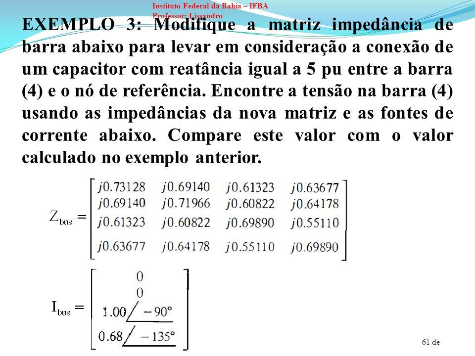 61 de Instituto Federal da Bahia – IFBA Professor: Lissandro EXEMPLO 3: Modifique a matriz impedância de barra abaixo para levar em consideração a con