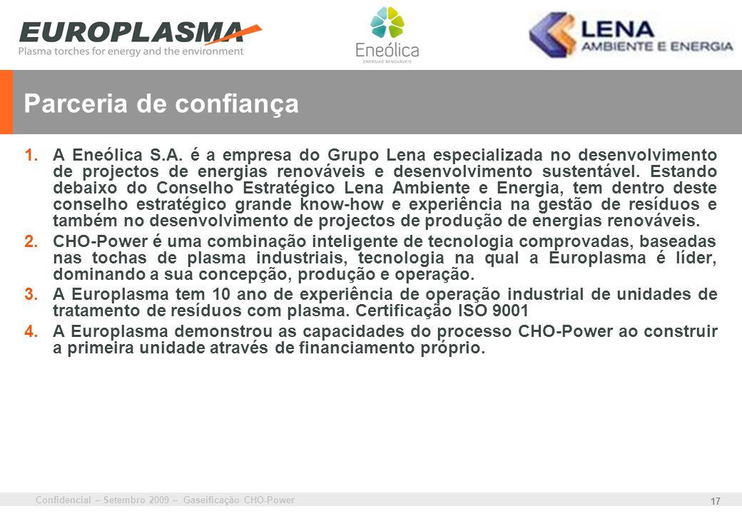 Confidencial – Setembro 2009 – Gaseificação CHO-Power 17 Parceria de confiança 1.A Eneólica S.A. é a empresa do Grupo Lena especializada no desenvolvi