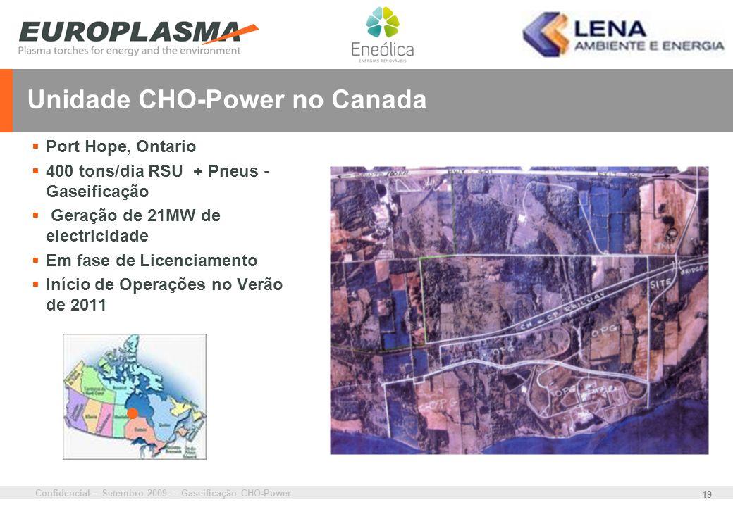 Confidencial – Setembro 2009 – Gaseificação CHO-Power 19 Unidade CHO-Power no Canada Port Hope, Ontario 400 tons/dia RSU + Pneus - Gaseificação Geraçã