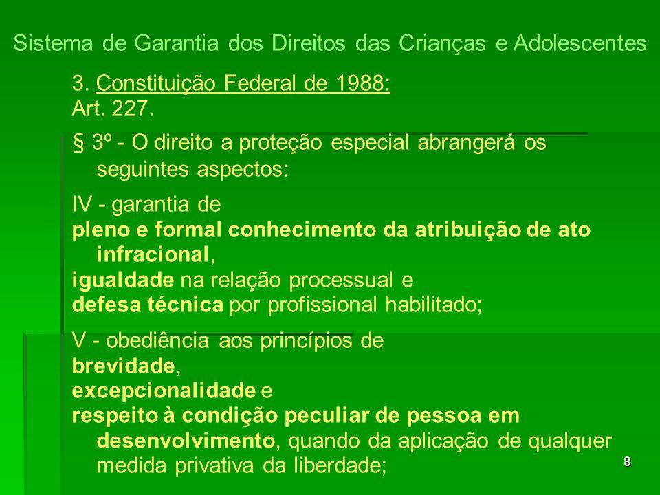 8 3. Constituição Federal de 1988: Art. 227. § 3º - O direito a proteção especial abrangerá os seguintes aspectos: IV - garantia de pleno e formal con