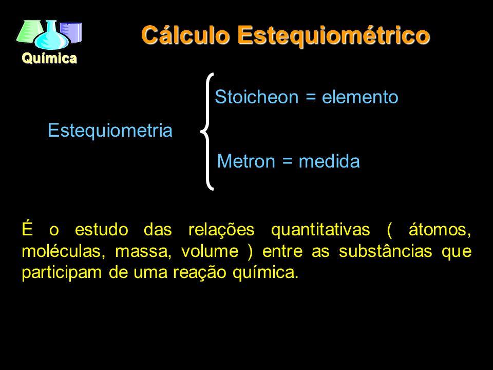 Química Estequiometria É o estudo das relações quantitativas ( átomos, moléculas, massa, volume ) entre as substâncias que participam de uma reação qu