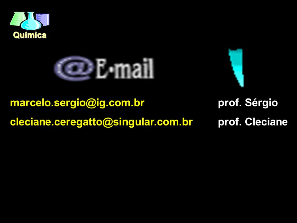 Química marcelo.sergio@ig.com.brprof. Sérgio cleciane.ceregatto@singular.com.brprof. Cleciane anebattianebattistin@te rra.com.br, stinaa@terra.com.br,