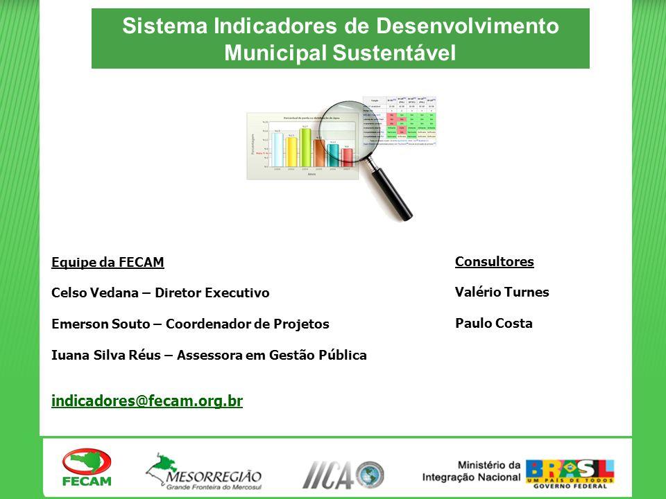 Sistema Indicadores de Desenvolvimento Municipal Sustentável Equipe da FECAM Celso Vedana – Diretor Executivo Emerson Souto – Coordenador de Projetos