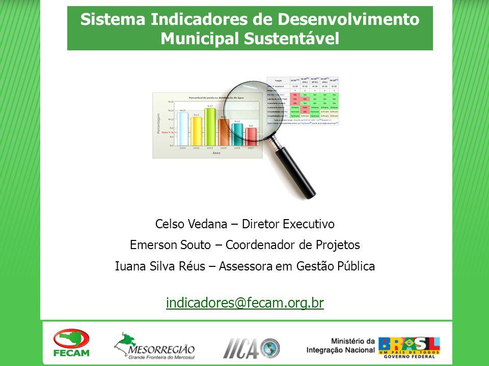 Sistema Indicadores de Desenvolvimento Municipal Sustentável Celso Vedana – Diretor Executivo Emerson Souto – Coordenador de Projetos Iuana Silva Réus