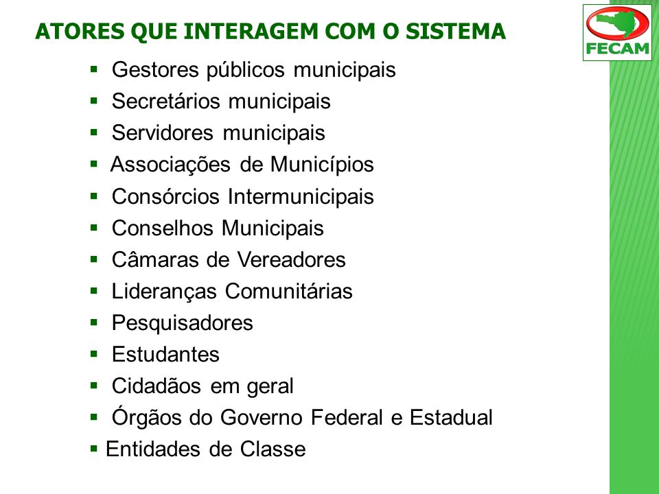 Gestores públicos municipais Secretários municipais Servidores municipais Associações de Municípios Consórcios Intermunicipais Conselhos Municipais Câ