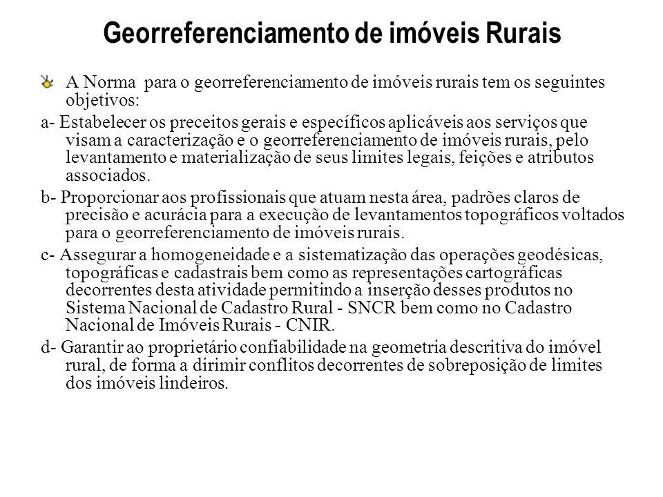 Georreferenciamento de imóveis Rurais A Norma para o georreferenciamento de imóveis rurais tem os seguintes objetivos: a- Estabelecer os preceitos ger