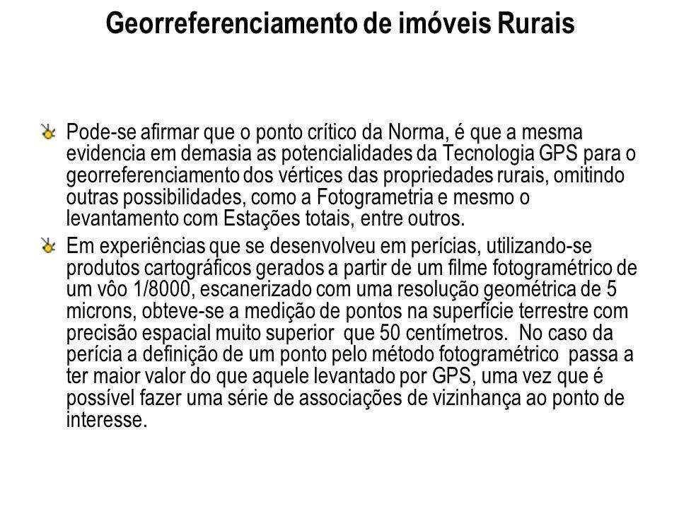 Georreferenciamento de imóveis Rurais Pode-se afirmar que o ponto crítico da Norma, é que a mesma evidencia em demasia as potencialidades da Tecnologi