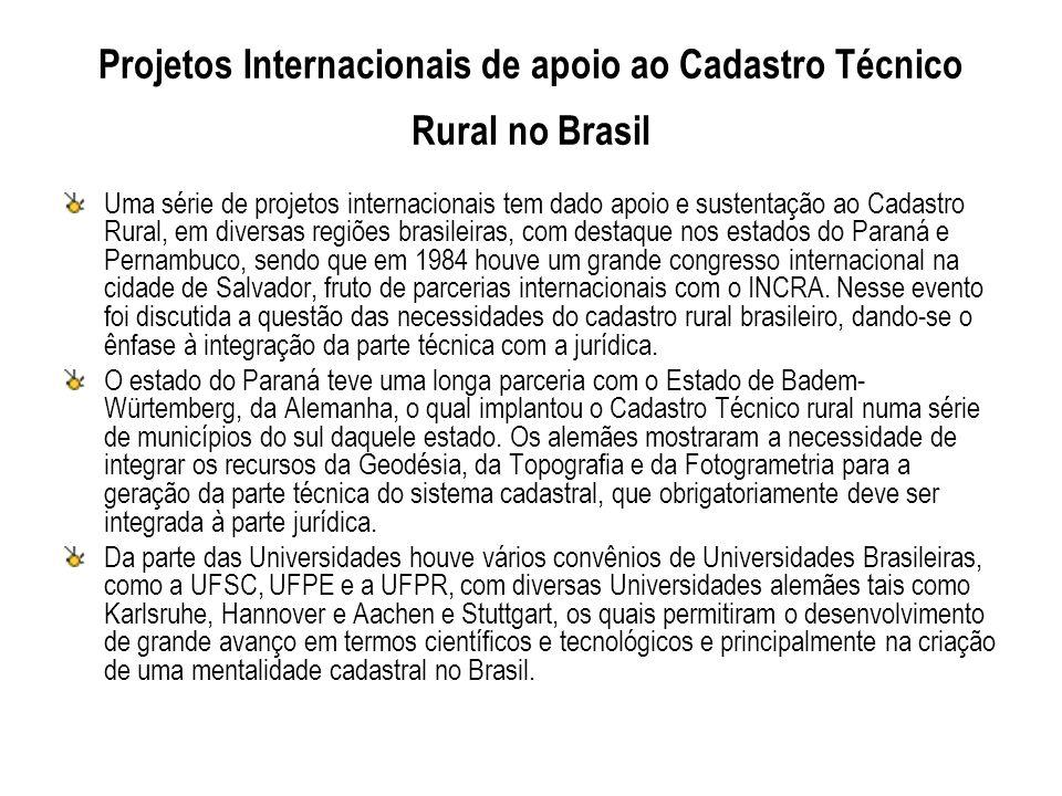Projetos Internacionais de apoio ao Cadastro Técnico Rural no Brasil Uma série de projetos internacionais tem dado apoio e sustentação ao Cadastro Rur