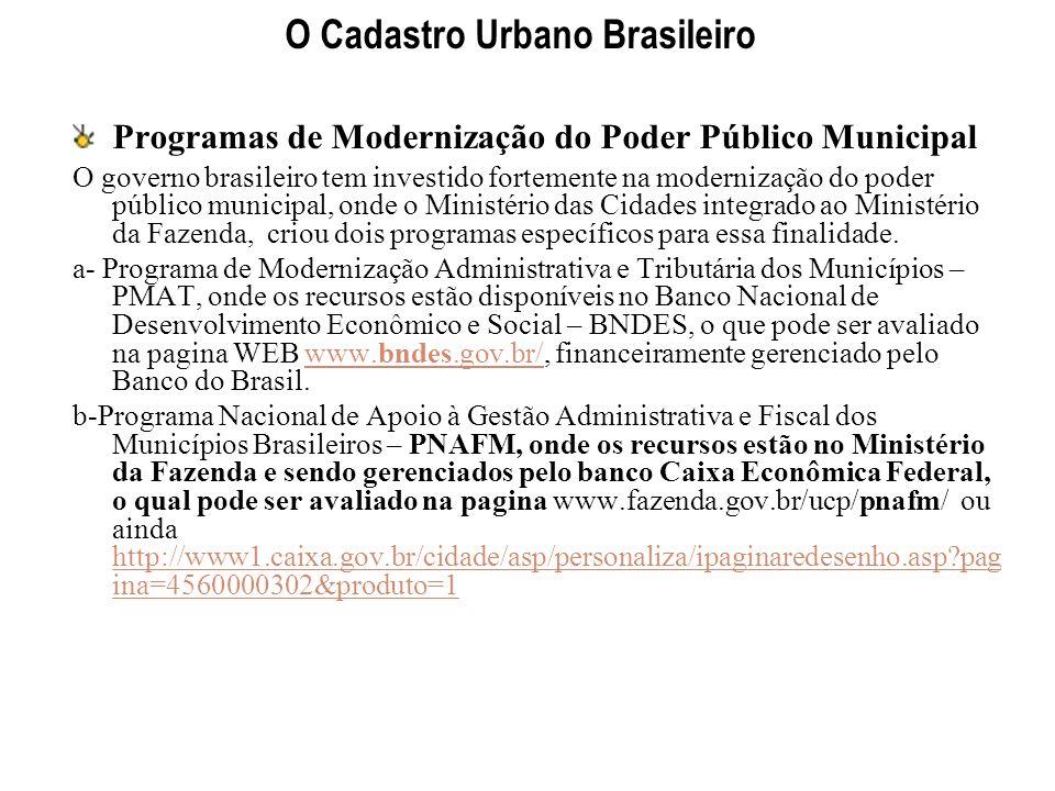 O Cadastro Urbano Brasileiro Programas de Modernização do Poder Público Municipal O governo brasileiro tem investido fortemente na modernização do pod