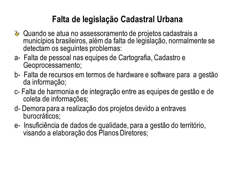Falta de legislação Cadastral Urbana Quando se atua no assessoramento de projetos cadastrais a municípios brasileiros, além da falta de legislação, no