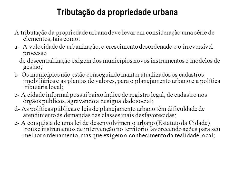 Tributação da propriedade urbana A tributação da propriedade urbana deve levar em consideração uma série de elementos, tais como: a- A velocidade de u