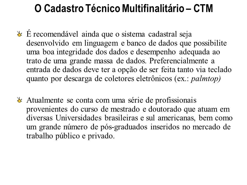 O Cadastro Técnico Multifinalitário – CTM É recomendável ainda que o sistema cadastral seja desenvolvido em linguagem e banco de dados que possibilite