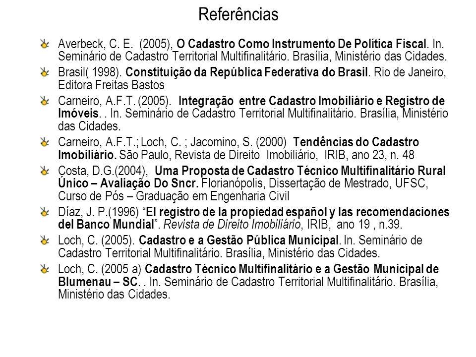Referências Averbeck, C. E. (2005), O Cadastro Como Instrumento De Política Fiscal. In. Seminário de Cadastro Territorial Multifinalitário. Brasília,