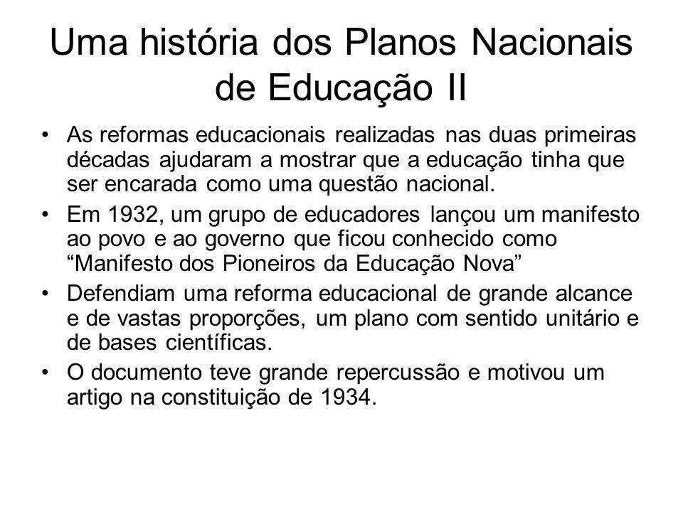 Uma história dos Planos Nacionais de Educação II As reformas educacionais realizadas nas duas primeiras décadas ajudaram a mostrar que a educação tinh