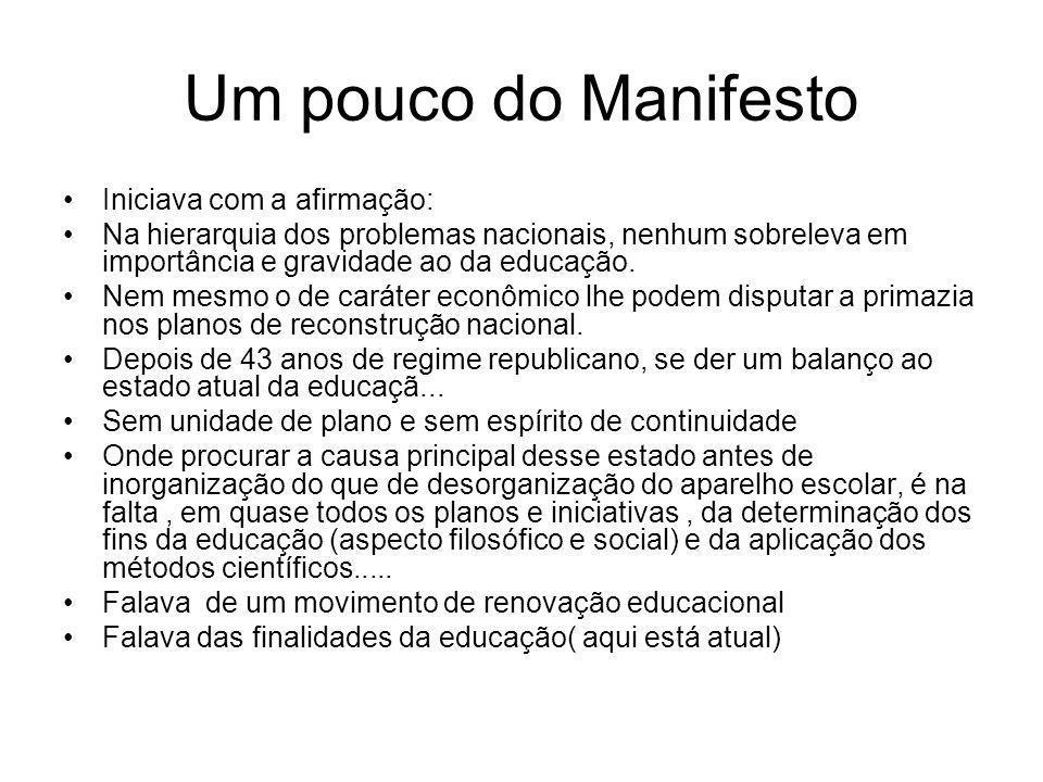 Um pouco do Manifesto Iniciava com a afirmação: Na hierarquia dos problemas nacionais, nenhum sobreleva em importância e gravidade ao da educação. Nem
